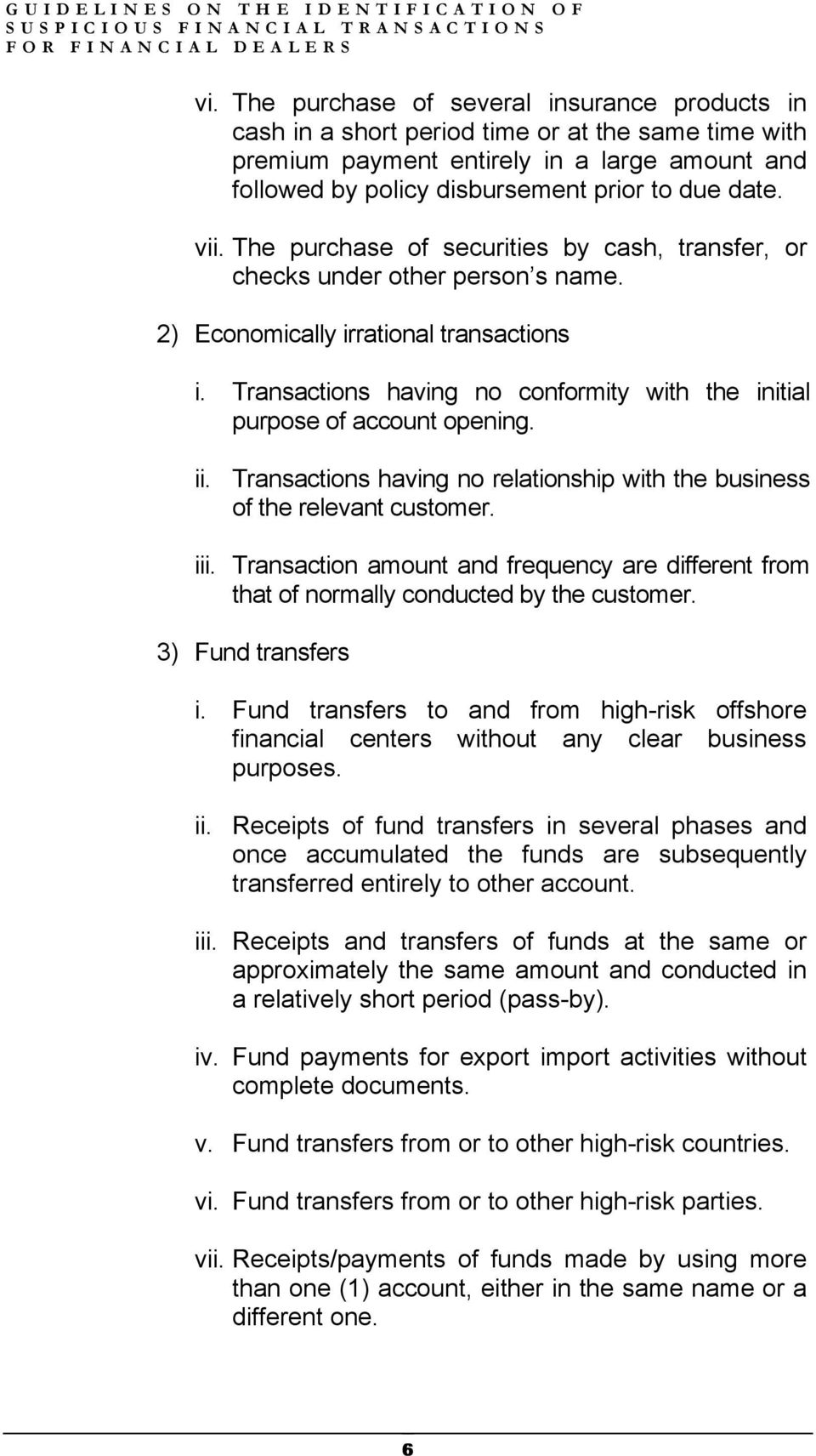 Transactions having no conformity with the initial purpose of account opening. ii. Transactions having no relationship with the business of the relevant customer. iii.