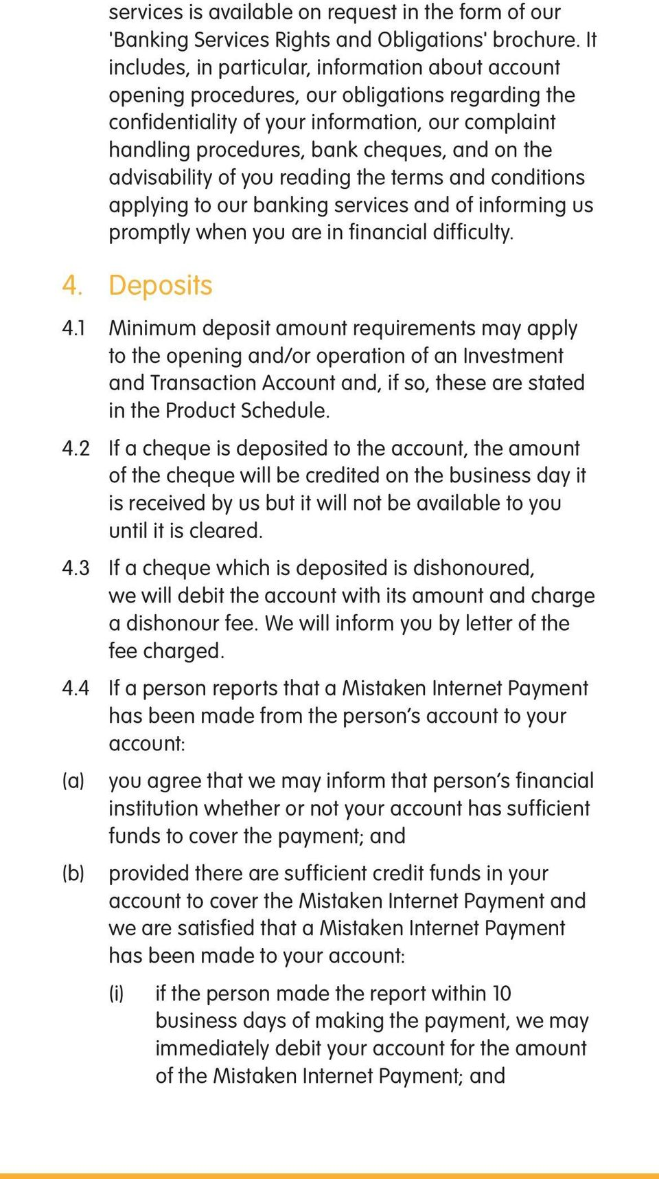 the advisability of you reading the terms and conditions applying to our banking services and of informing us promptly when you are in financial difficulty. 4. Deposits 4.