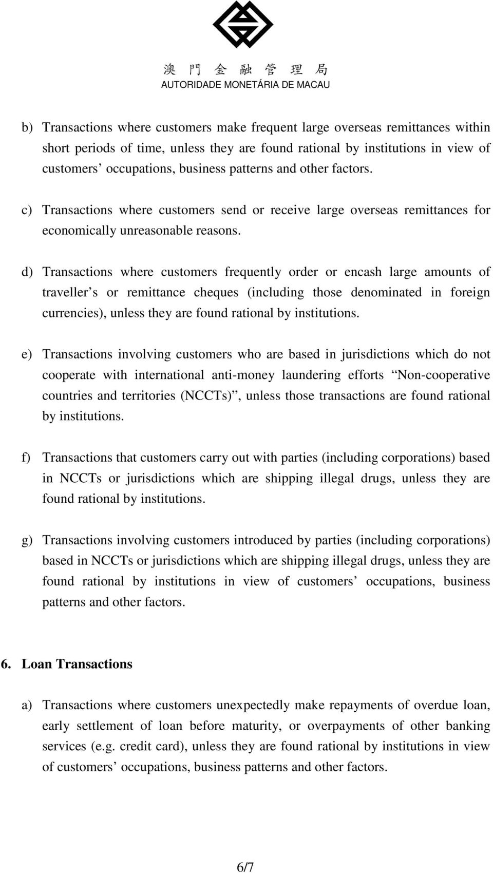 d) Transactions where customers frequently order or encash large amounts of traveller s or remittance cheques (including those denominated in foreign currencies), unless they are found rational by