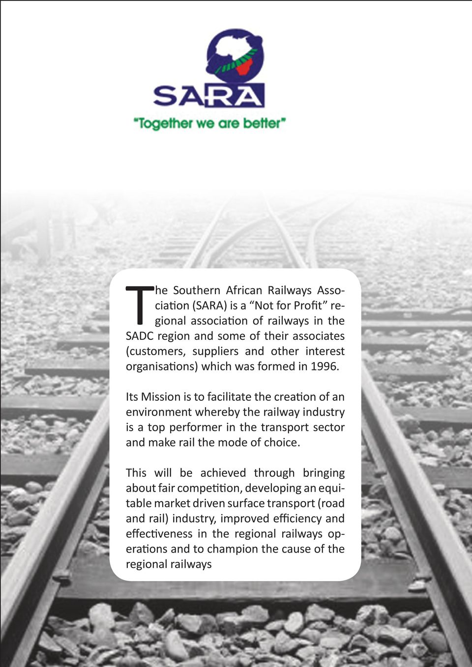 Its Mission is to facilitate the creation of an environment whereby the railway industry is a top performer in the transport sector and make rail the mode of choice.