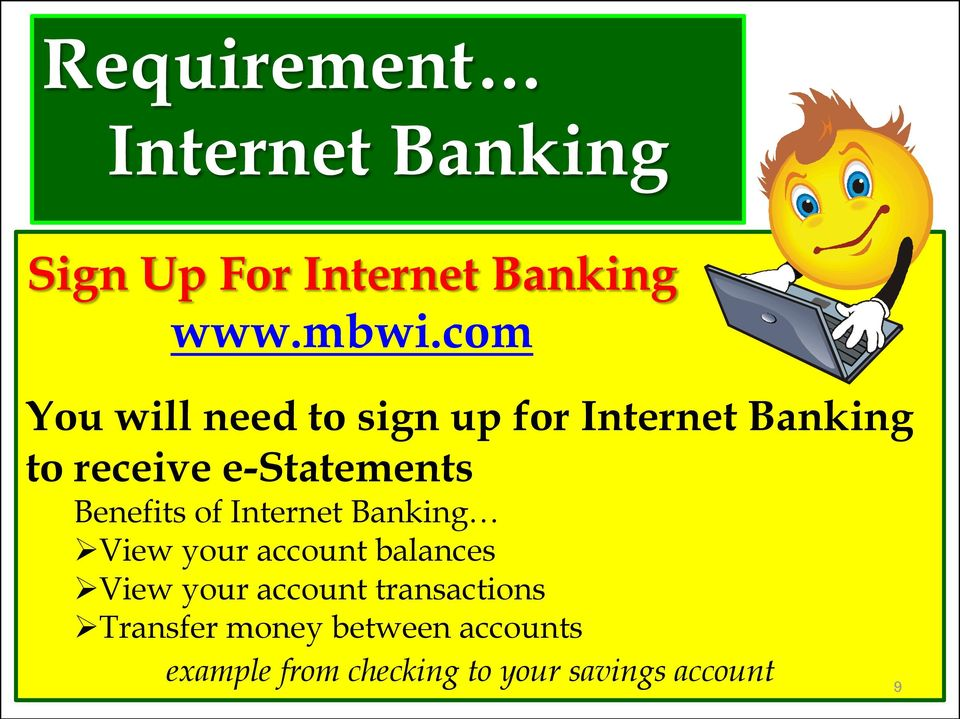 Benefits of Internet Banking View your account balances View your account