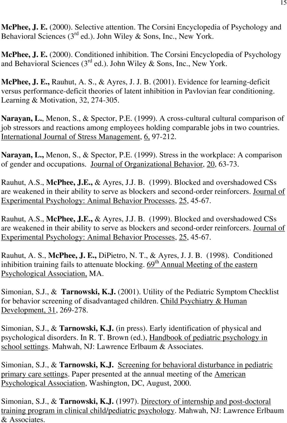 Evidence for learning-deficit versus performance-deficit theories of latent inhibition in Pavlovian fear conditioning. Learning & Motivation, 32, 274-305. Narayan, L., Menon, S., & Spector, P.E. (1999).