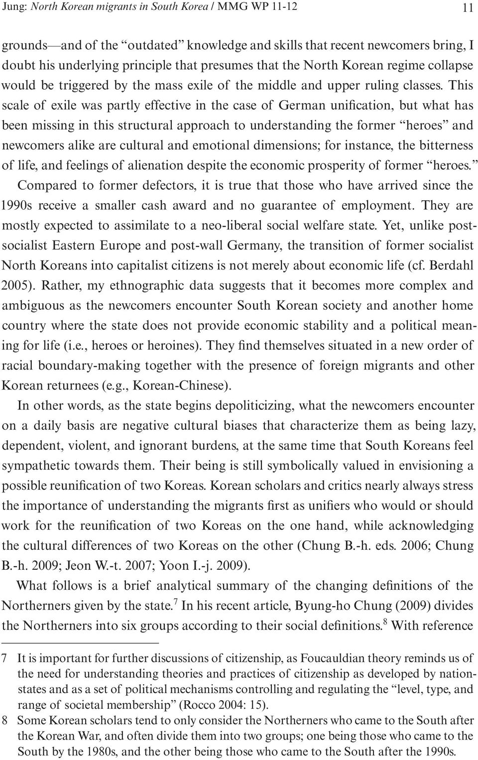 This scale of exile was partly effective in the case of German unification, but what has been missing in this structural approach to understanding the former heroes and newcomers alike are cultural