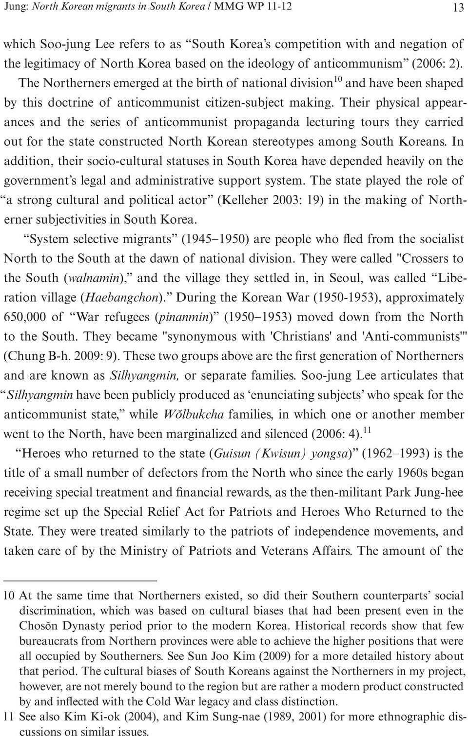 Their physical appearances and the series of anticommunist propaganda lecturing tours they carried out for the state constructed North Korean stereotypes among South Koreans.