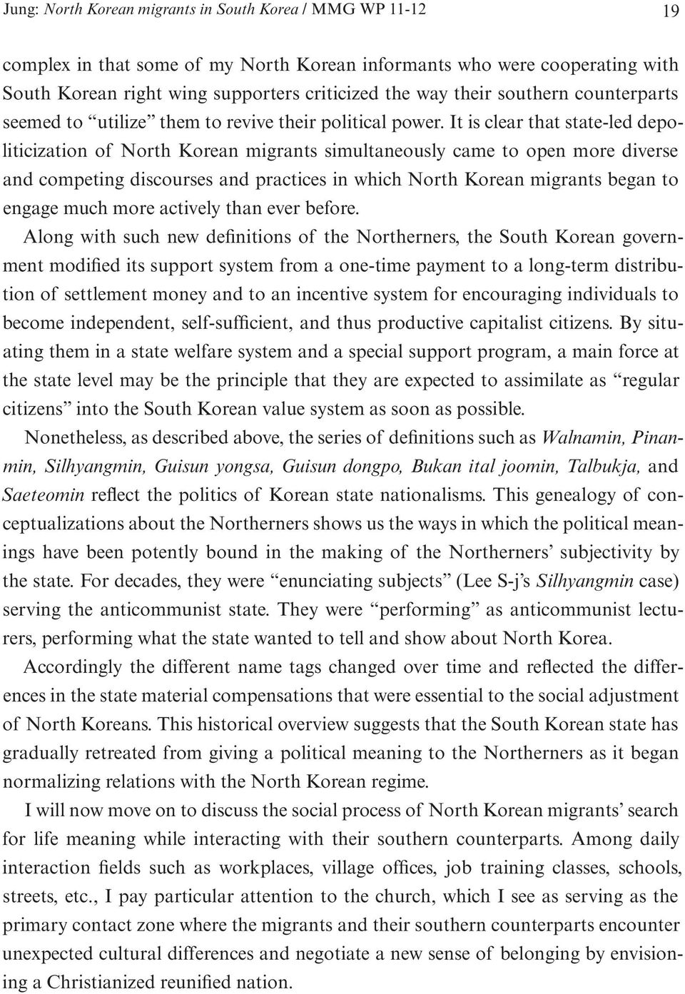 It is clear that state-led depoliticization of North Korean migrants simultaneously came to open more diverse and competing discourses and practices in which North Korean migrants began to engage