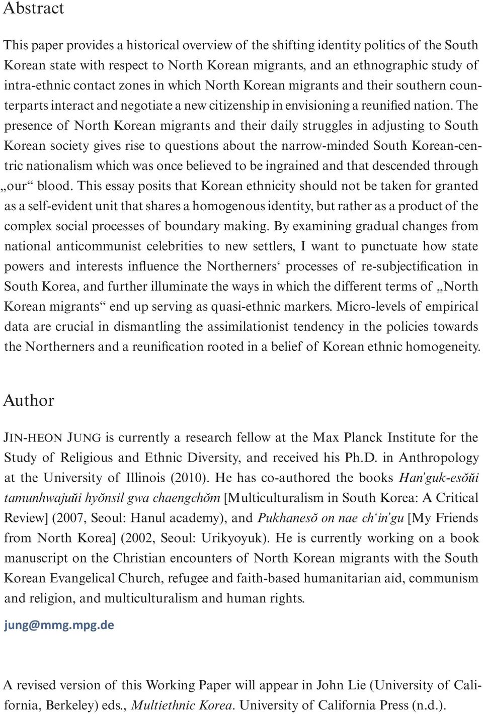 The presence of North Korean migrants and their daily struggles in adjusting to South Korean society gives rise to questions about the narrow-minded South Korean-centric nationalism which was once