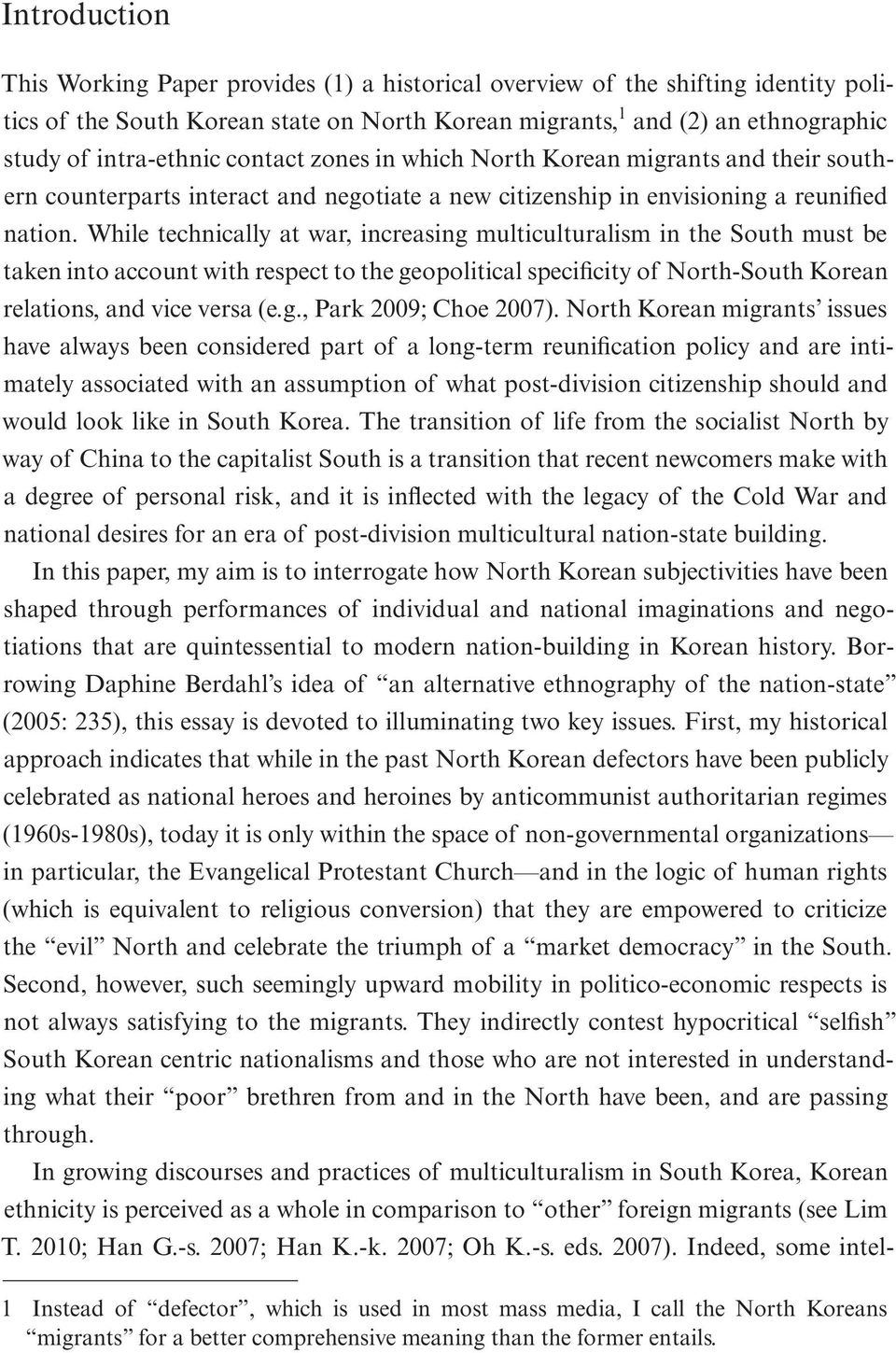 While technically at war, increasing multiculturalism in the South must be taken into account with respect to the geopolitical specificity of North-South Korean relations, and vice versa (e.g., Park 2009; Choe 2007).