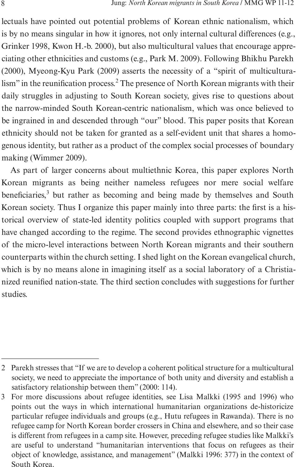 Following Bhikhu Parekh (2000), Myeong-Kyu Park (2009) asserts the necessity of a spirit of multiculturalism in the reunification process.