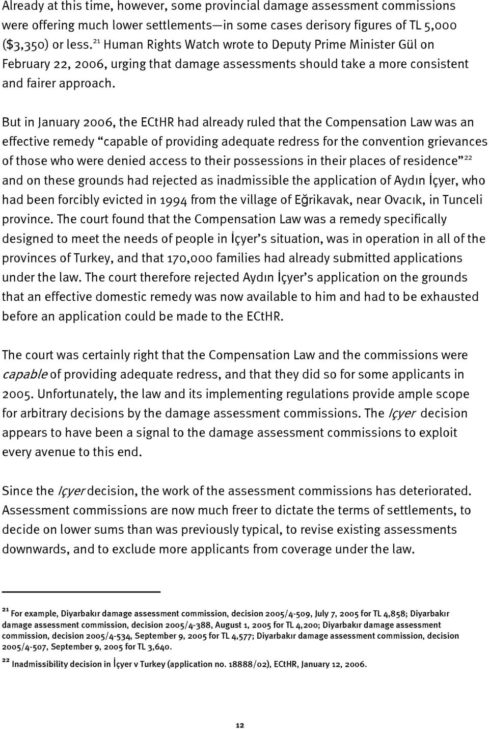 But in January 2006, the ECtHR had already ruled that the Compensation Law was an effective remedy capable of providing adequate redress for the convention grievances of those who were denied access