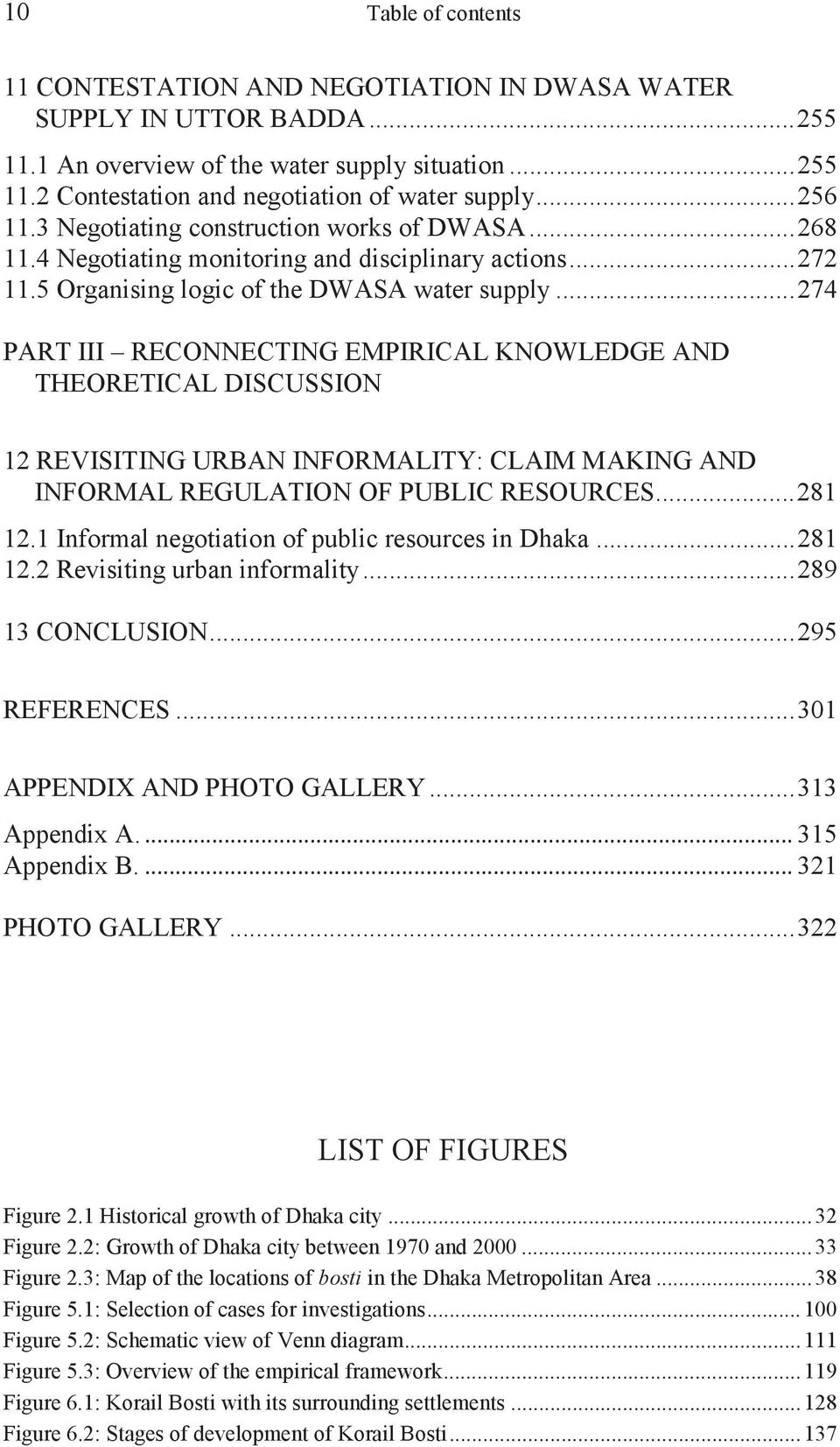 .. 274 PART III RECONNECTING EMPIRICAL KNOWLEDGE AND THEORETICAL DISCUSSION 12 REVISITING URBAN INFORMALITY: CLAIM MAKING AND INFORMAL REGULATION OF PUBLIC RESOURCES... 281 12.