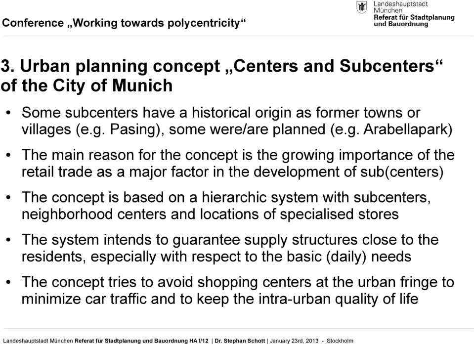hierarchic system with subcenters, neighborhood centers and locations of specialised stores The system intends to guarantee supply structures close to the residents,