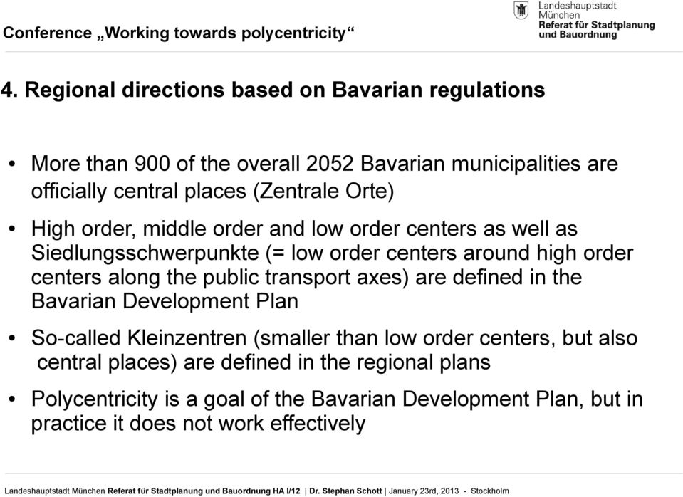along the public transport axes) are defined in the Bavarian Development Plan So-called Kleinzentren (smaller than low order centers, but also