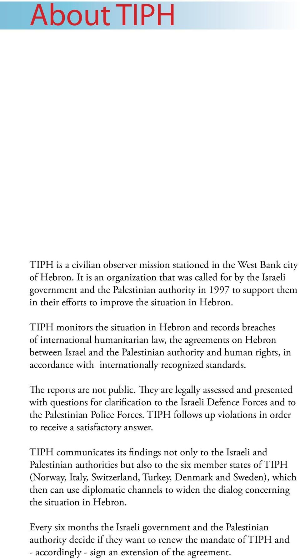 TIPH monitors the situation in Hebron and records breaches of international humanitarian law, the agreements on Hebron between Israel and the Palestinian authority and human rights, in accordance