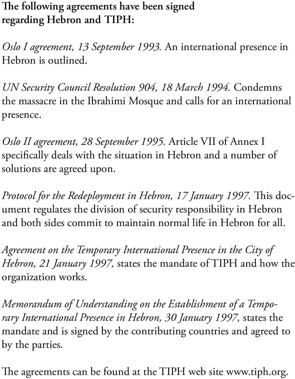 Article VII of Annex I specifically deals with the situation in Hebron and a number of solutions are agreed upon. Protocol for the Redeployment in Hebron, 17 January 1997.