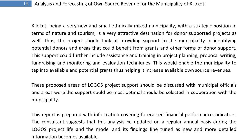 Thus, the project should look at providing support to the municipality in identifying potential donors and areas that could benefit from grants and other forms of donor support.