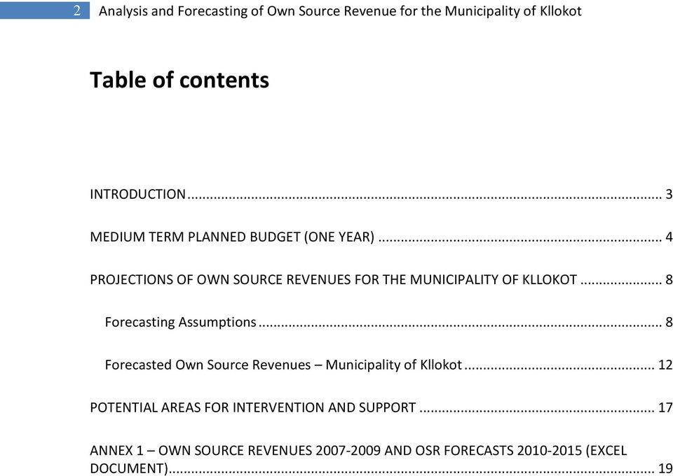 .. 8 Forecasting Assumptions... 8 Forecasted Own Source Revenues Municipality of Kllokot.