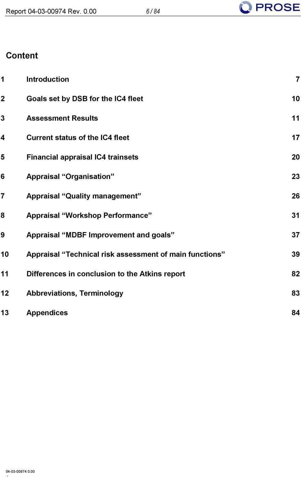 00 6 / 84 Content 1 Introduction 7 2 Goals set by DSB for the IC4 fleet 10 3 Assessment Results 11 4 Current status of the