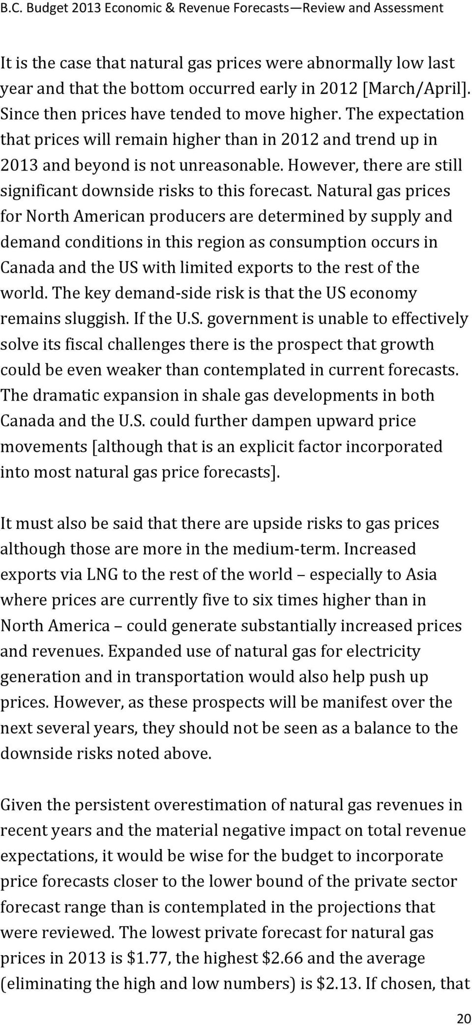 Natural gas prices for North American producers are determined by supply and demand conditions in this region as consumption occurs in Canada and the US with limited exports to the rest of the world.