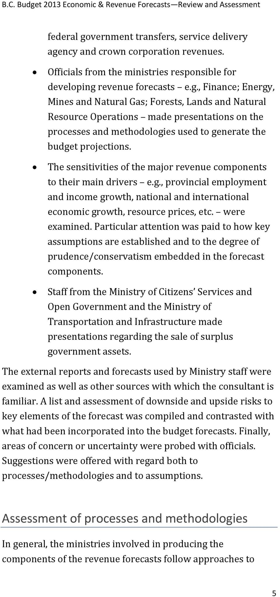 Particular attention was paid to how key assumptions are established and to the degree of prudence/conservatism embedded in the forecast components.