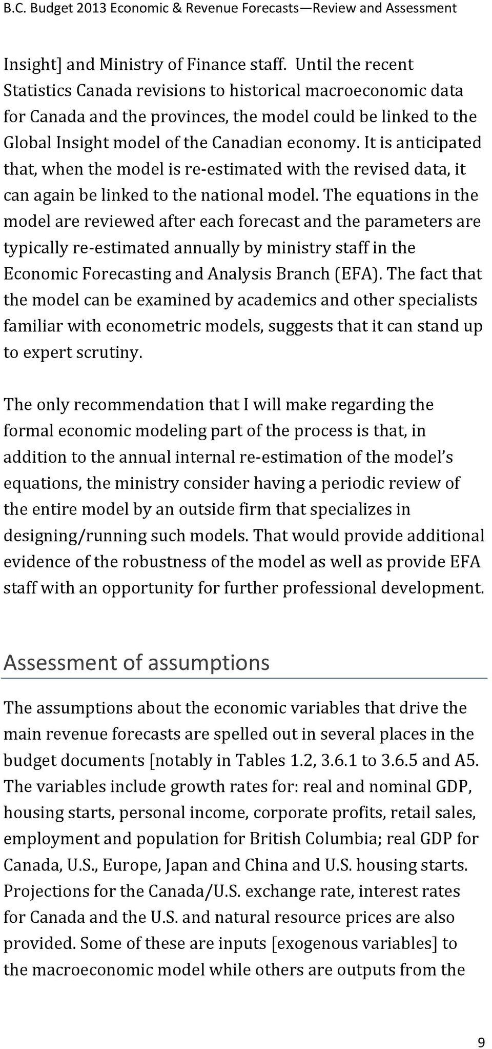 It is anticipated that, when the model is re estimated with the revised data, it can again be linked to the national model.