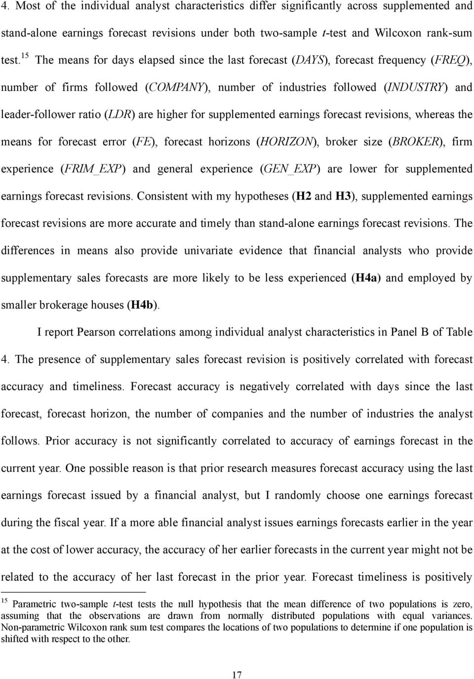 are higher for supplemented earnings forecast revisions, whereas the means for forecast error (FE), forecast horizons (HORIZON), broker size (BROKER), firm experience (FRIM_EXP) and general