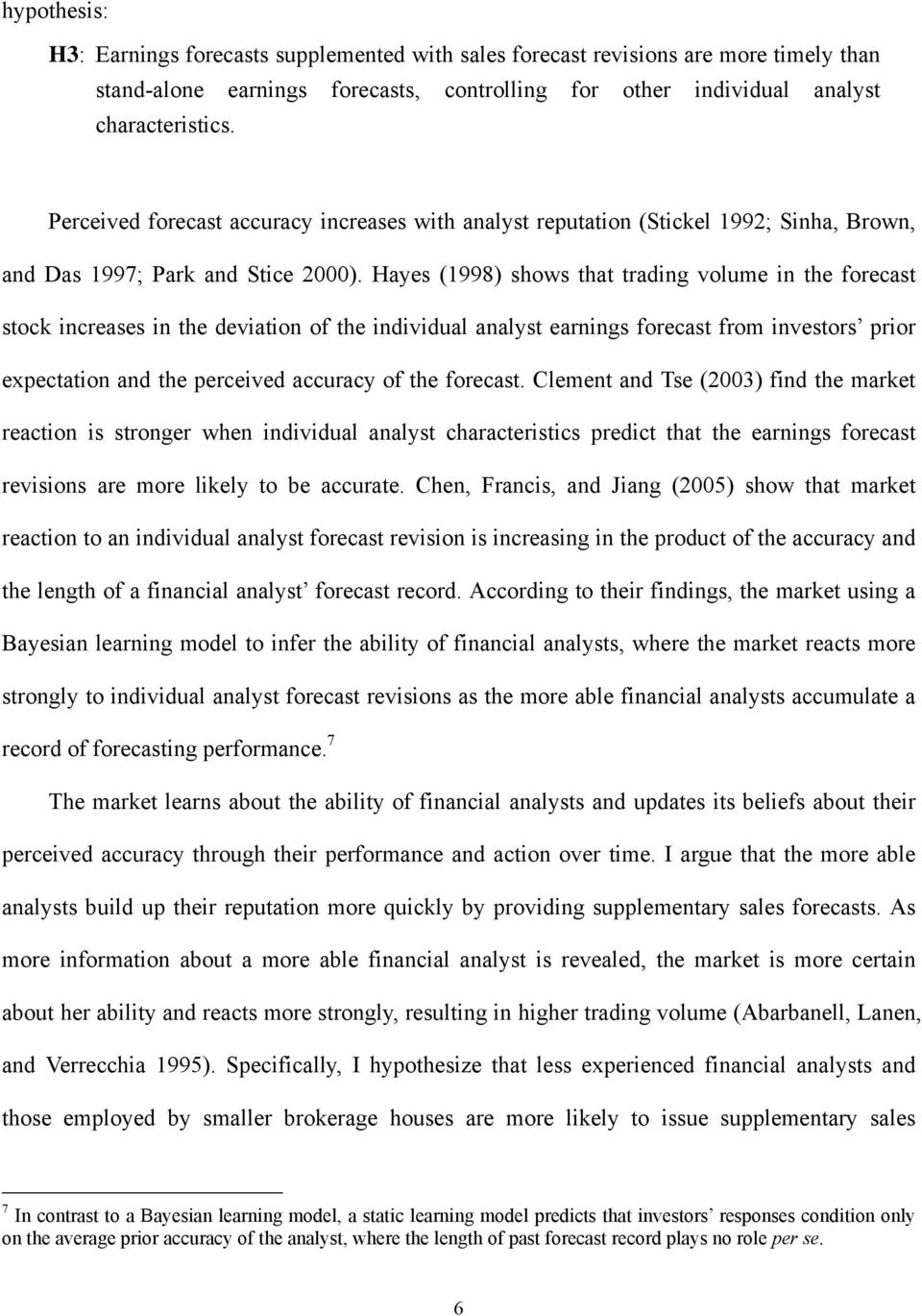 Hayes (1998) shows that trading volume in the forecast stock increases in the deviation of the individual analyst earnings forecast from investors prior expectation and the perceived accuracy of the