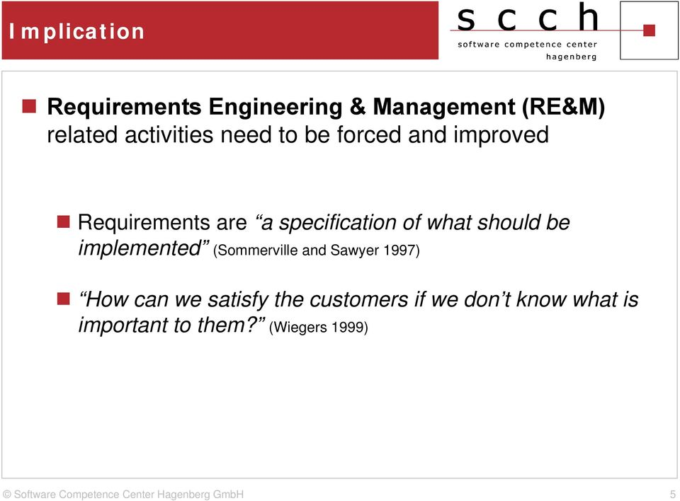 specification of what should be implemented (Sommerville and Sawyer 1997)