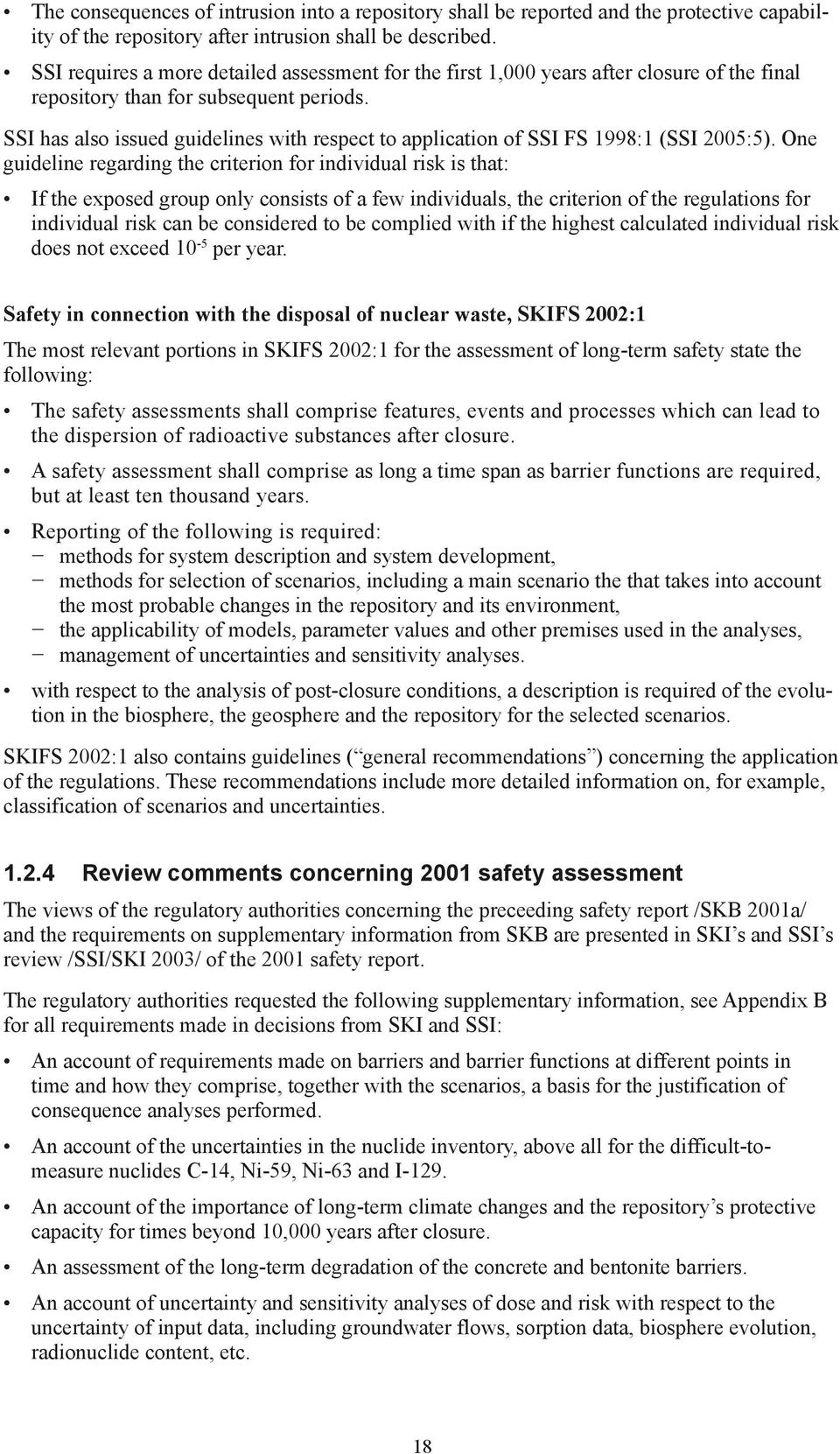 SSI has also issued guidelines with respect to application of SSI FS 1998:1 (SSI 2005:5).