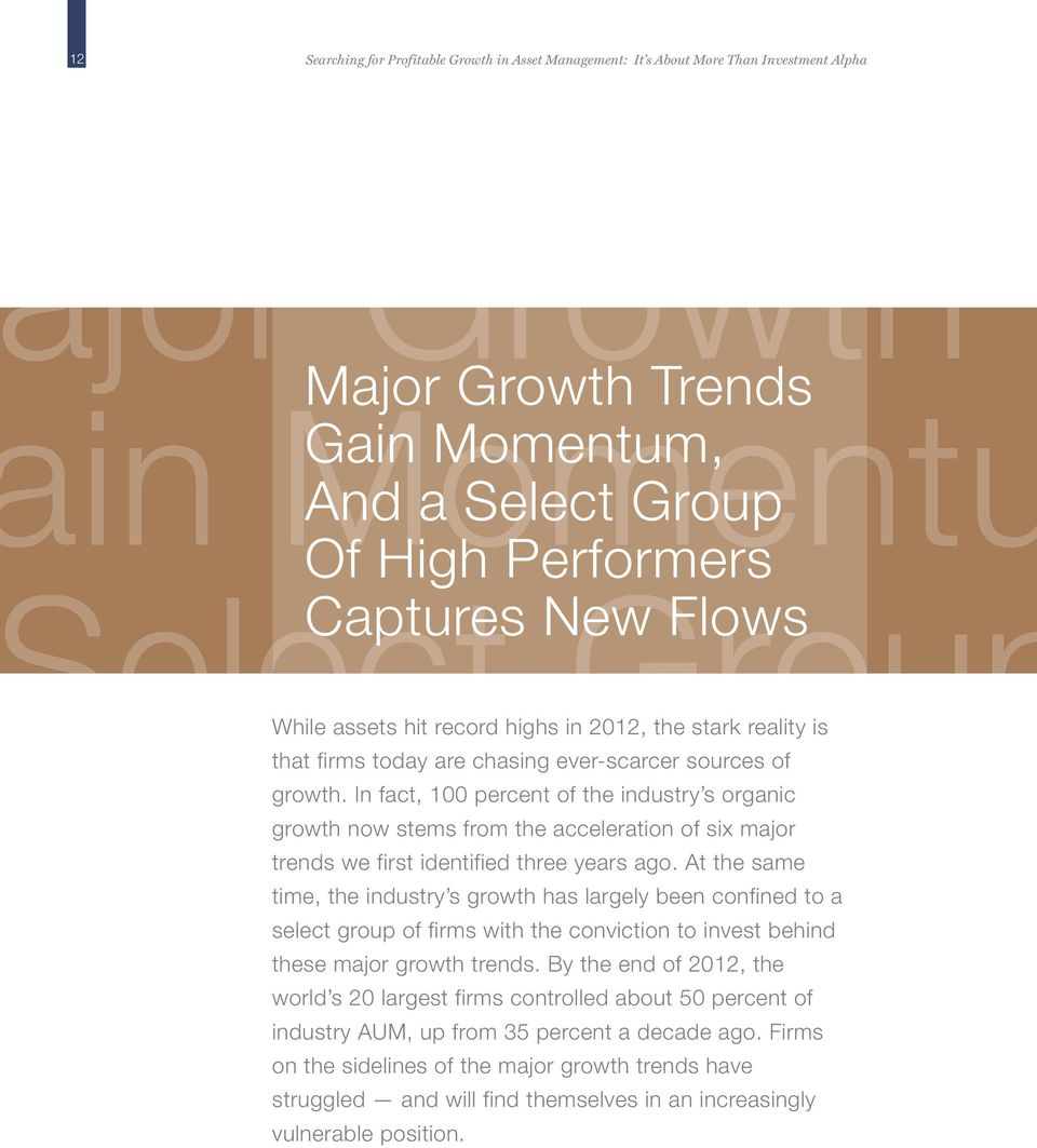 In fact, 100 percent of the industry s organic growth now stems from the acceleration of six major trends we first identified three years ago.