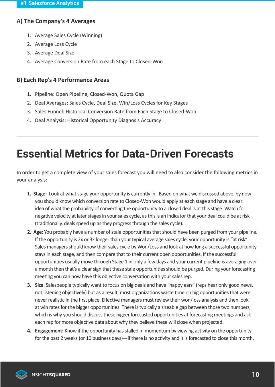 Deal Analysis: Historical Opportunity Diagnosis Accuracy Essential Metrics for Data-Driven Forecasts In order to get a complete view of your sales forecast you will need to also consider the