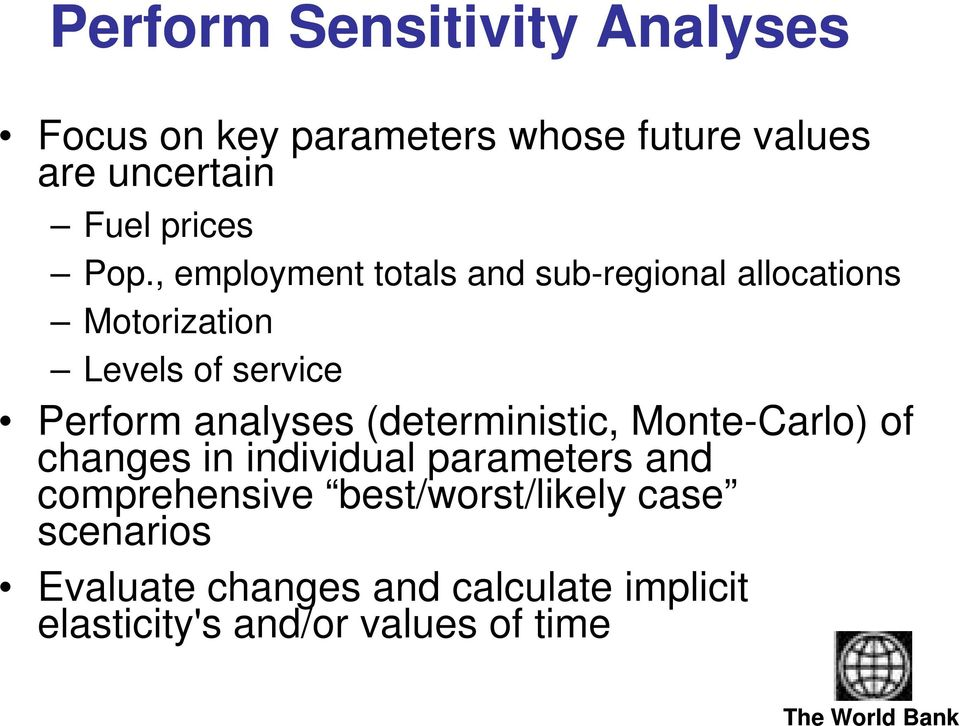 , employment totals and sub-regional allocations Motorization Levels of service Perform analyses