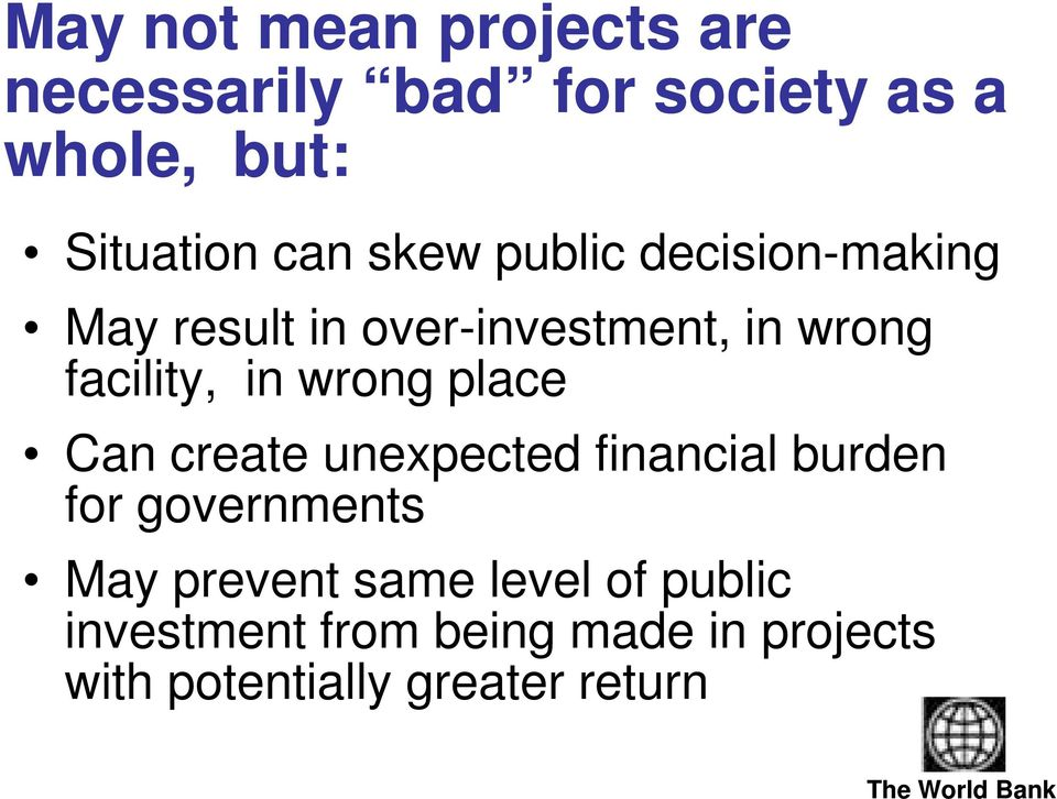 in wrong place Can create unexpected financial burden for governments May prevent