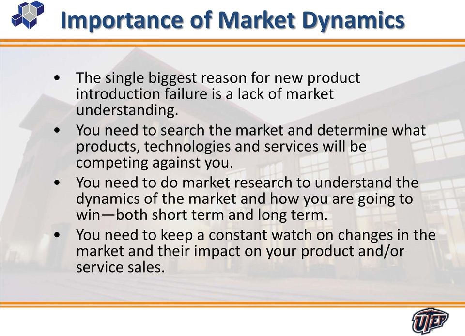You need to search the market and determine what products, technologies and services will be competing against you.