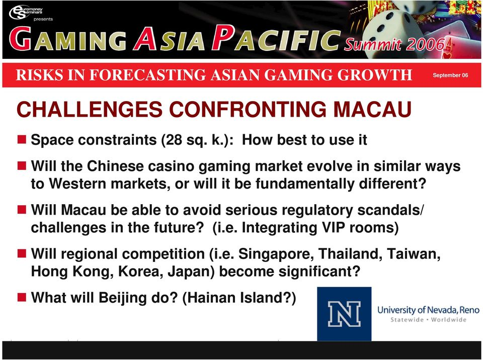 be fundamentally different? Will Macau be able to avoid serious regulatory scandals/ challenges in the future? (i.