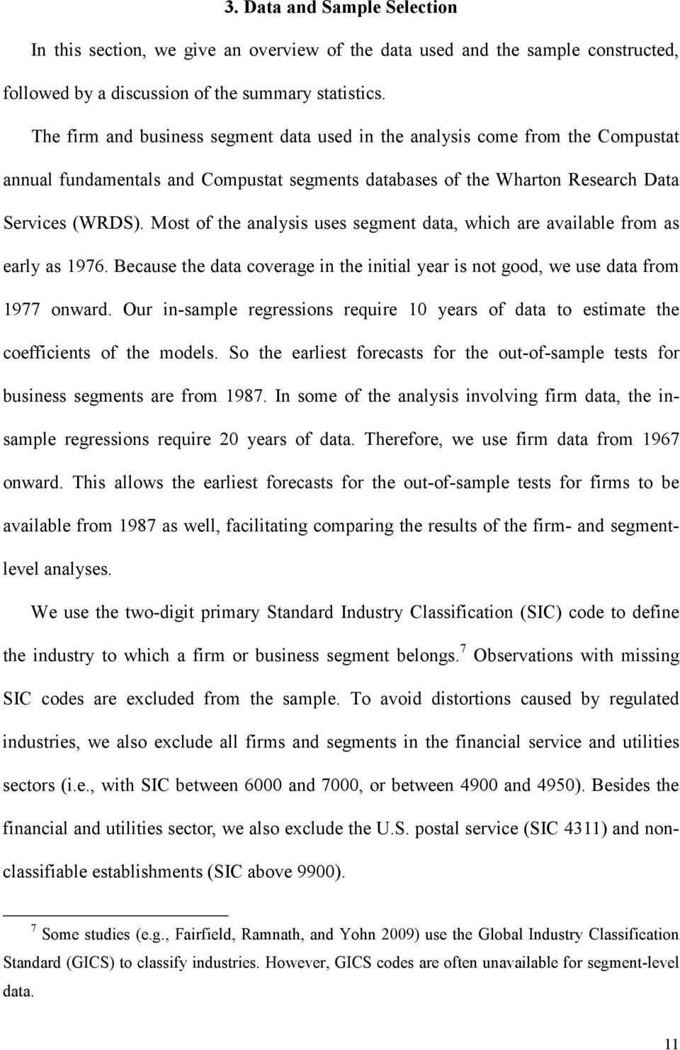 Most of the analysis uses segment data, which are available from as early as 1976. Because the data coverage in the initial year is not good, we use data from 1977 onward.