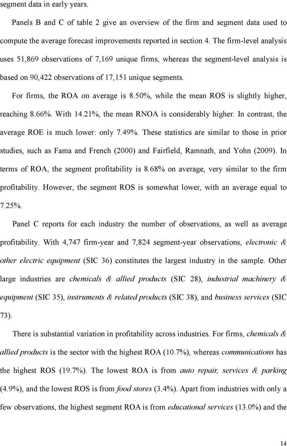 For firms, the ROA on average is 8.50%, while the mean ROS is slightly higher, reaching 8.66%. With 14.21%, the mean RNOA is considerably higher. In contrast, the average ROE is much lower: only 7.