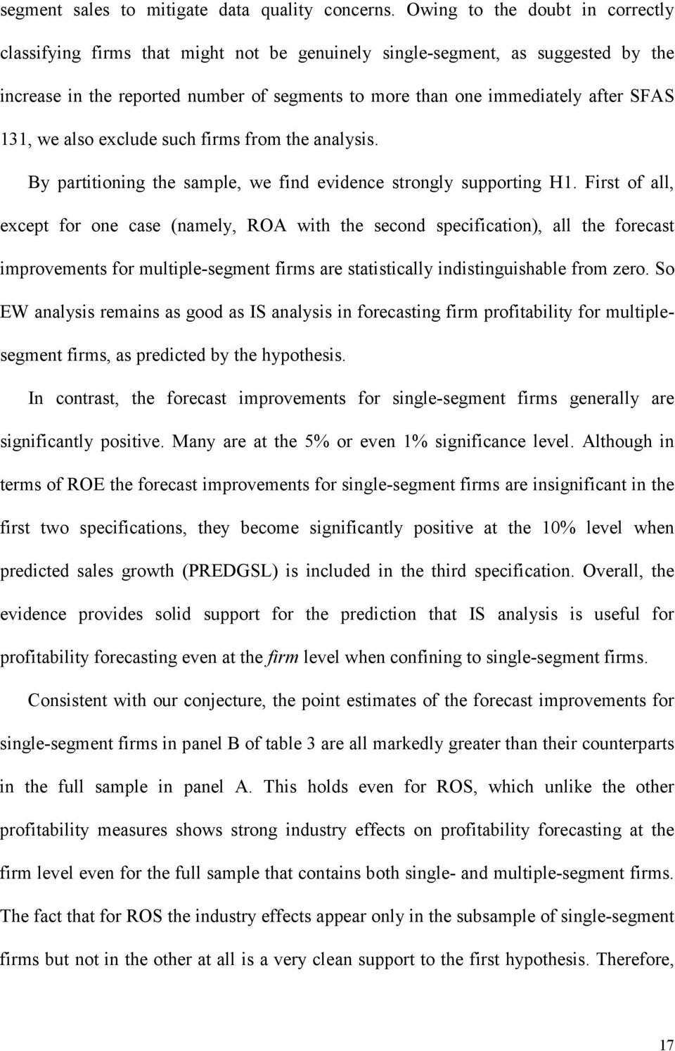 131, we also exclude such firms from the analysis. By partitioning the sample, we find evidence strongly supporting H1.