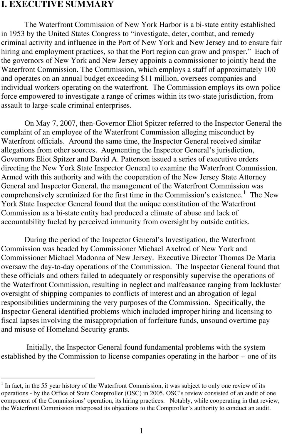 Each of the governors of New York and New Jersey appoints a commissioner to jointly head the Waterfront Commission.