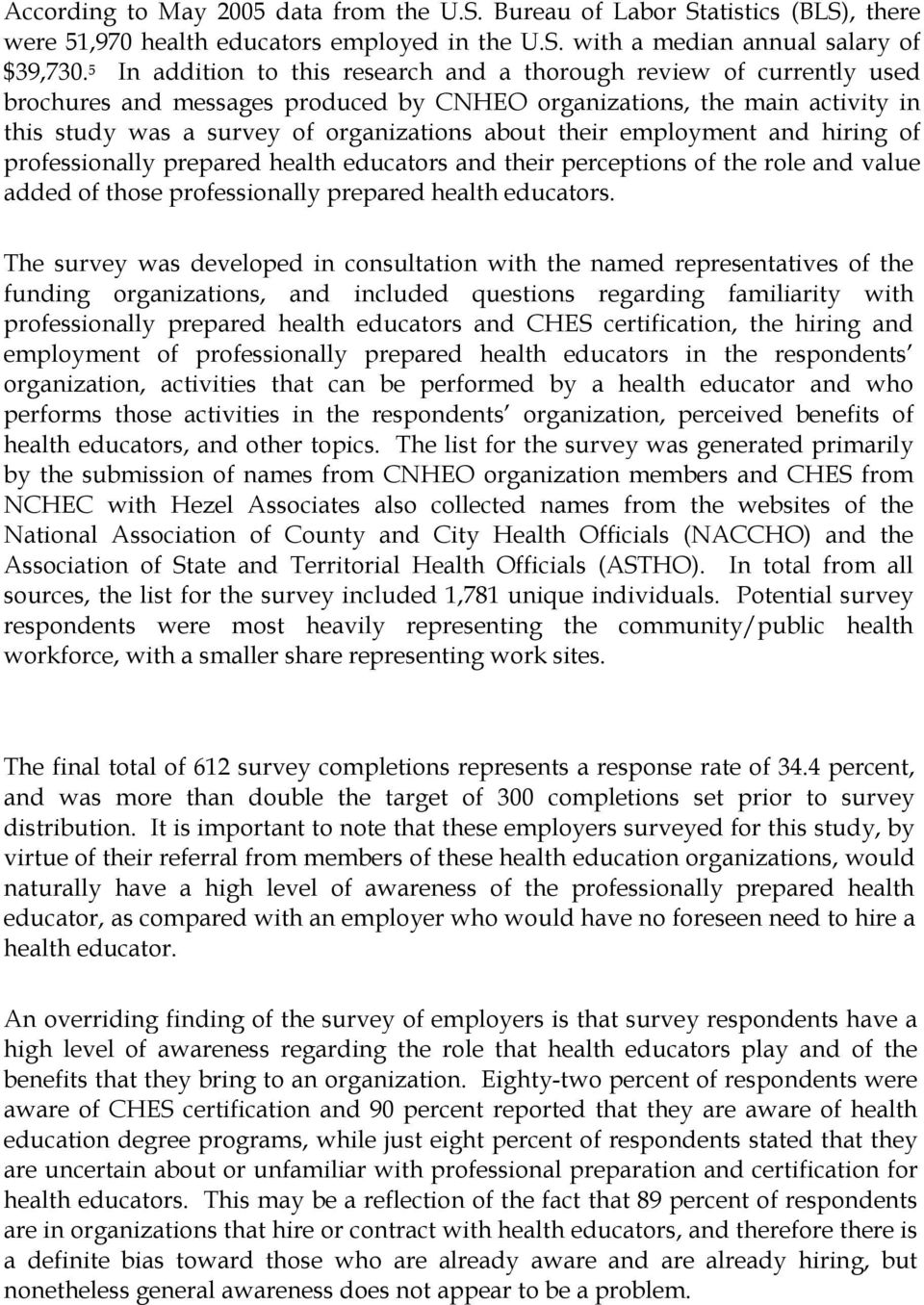 their employment and hiring of professionally prepared health educators and their perceptions of the role and value added of those professionally prepared health educators.