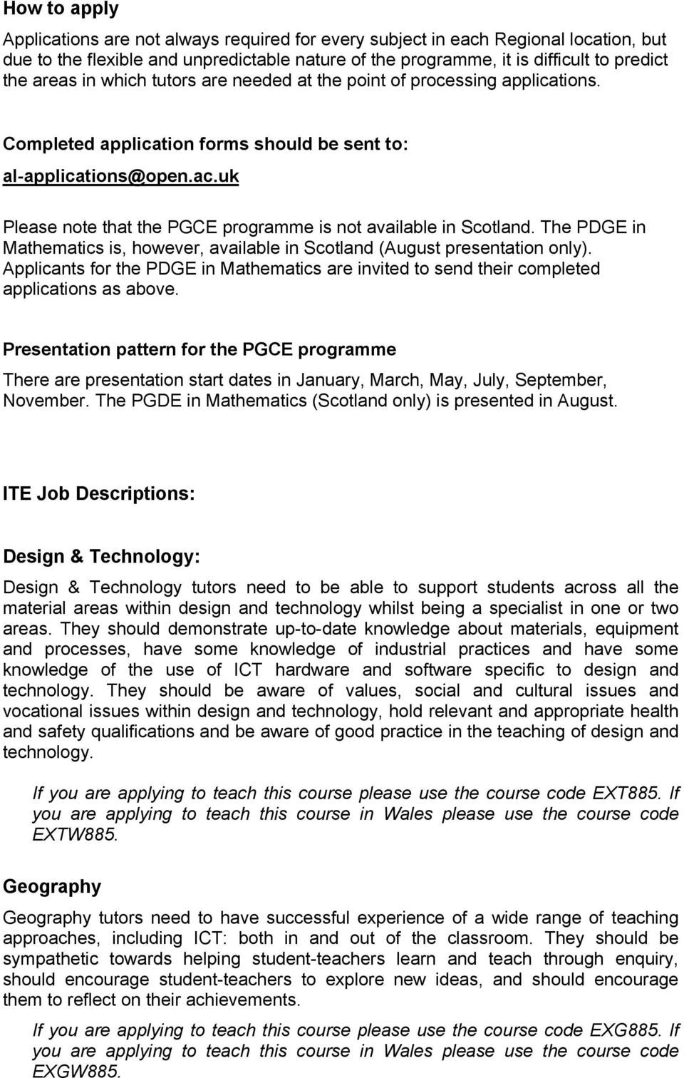 uk Please note that the PGCE programme is not available in Scotland. The PDGE in Mathematics is, however, available in Scotland (August presentation only).