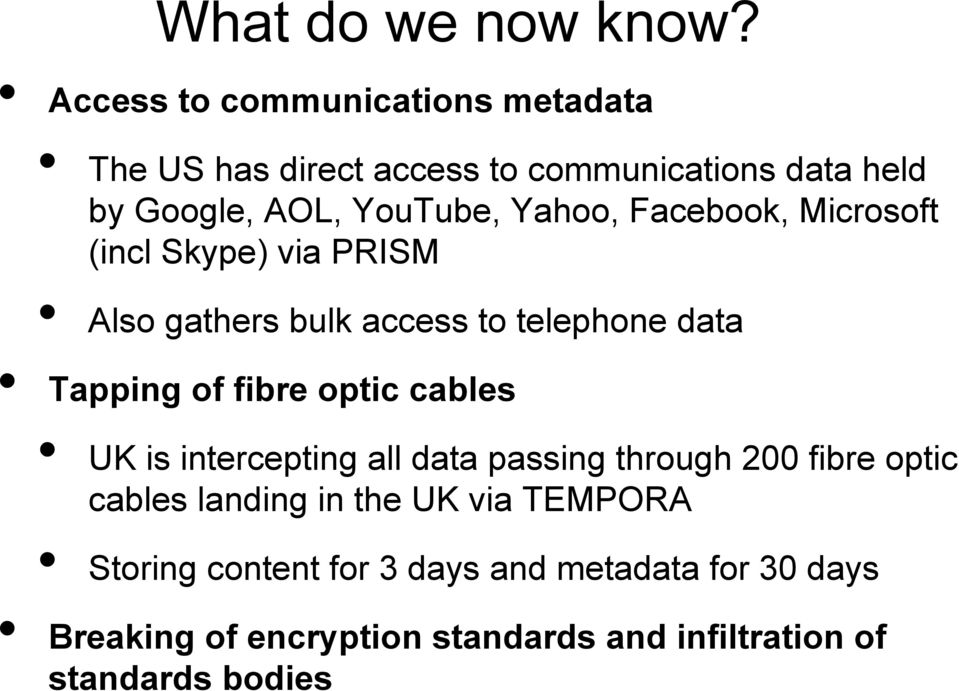 Facebook, Microsoft (incl Skype) via PRISM Also gathers bulk access to telephone data Tapping of fibre optic cables UK