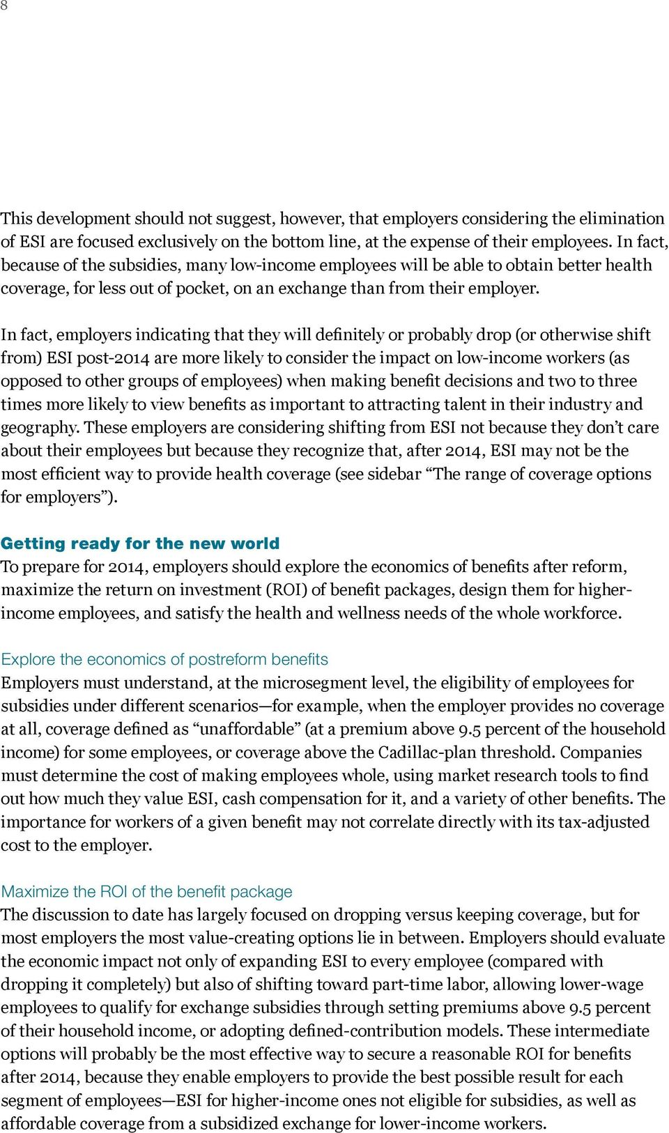 In fact, employers indicating that they will definitely or probably drop (or otherwise shift from) ESI post-2014 are more likely to consider the impact on low-income workers (as opposed to other