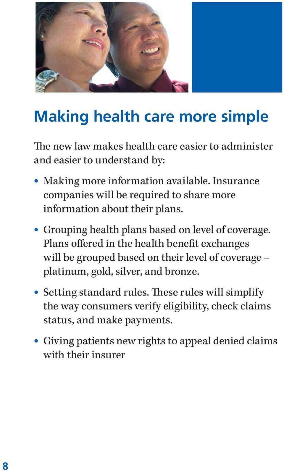 Plans offered in the health benefit exchanges will be grouped based on their level of coverage platinum, gold, silver, and bronze.