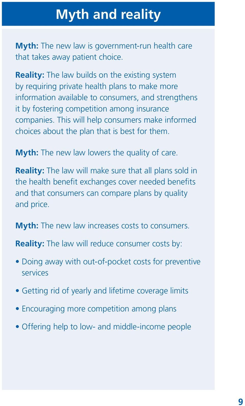 This will help consumers make informed choices about the plan that is best for them. Myth: The new law lowers the quality of care.