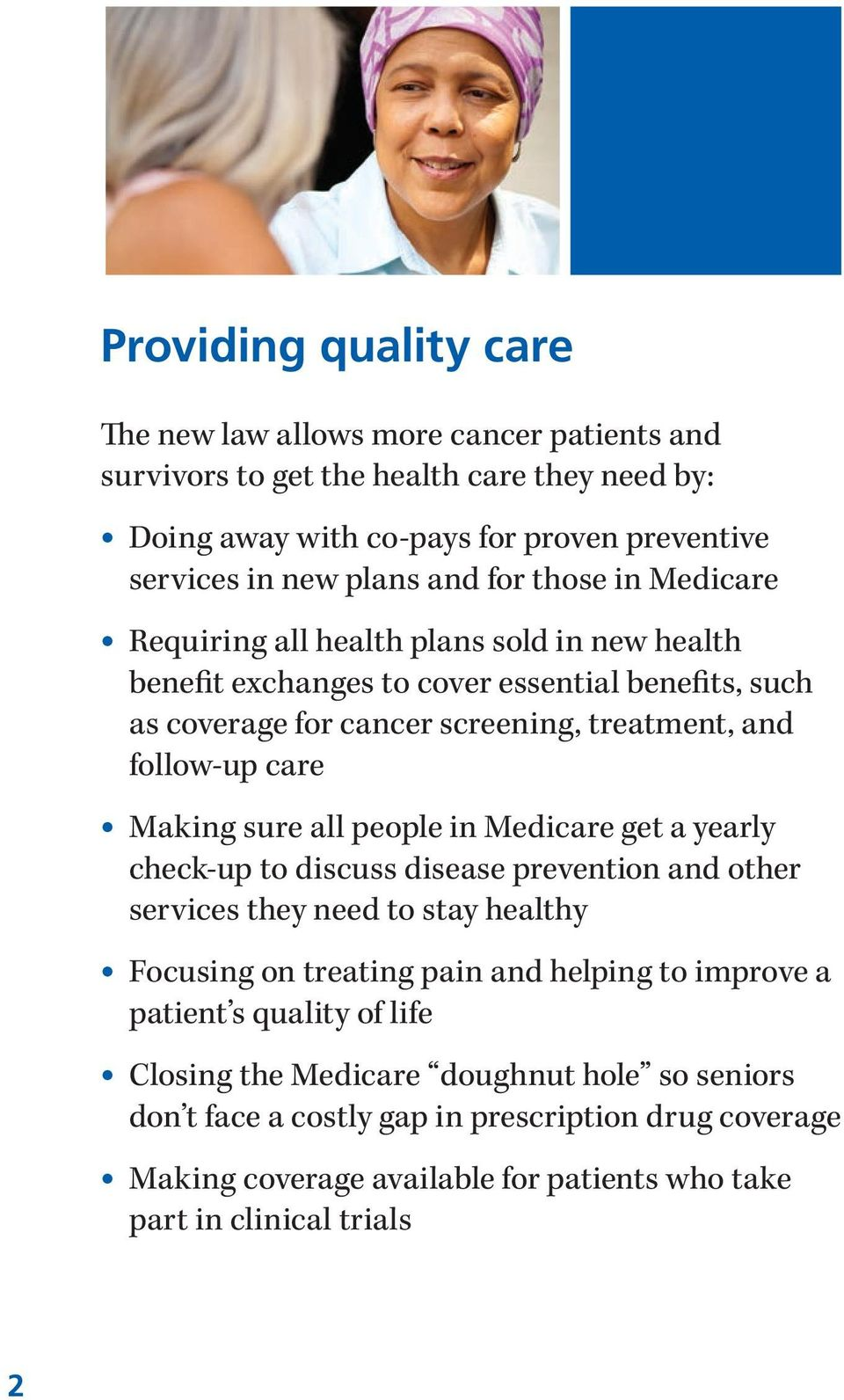 Making sure all people in Medicare get a yearly check-up to discuss disease prevention and other services they need to stay healthy Focusing on treating pain and helping to improve a
