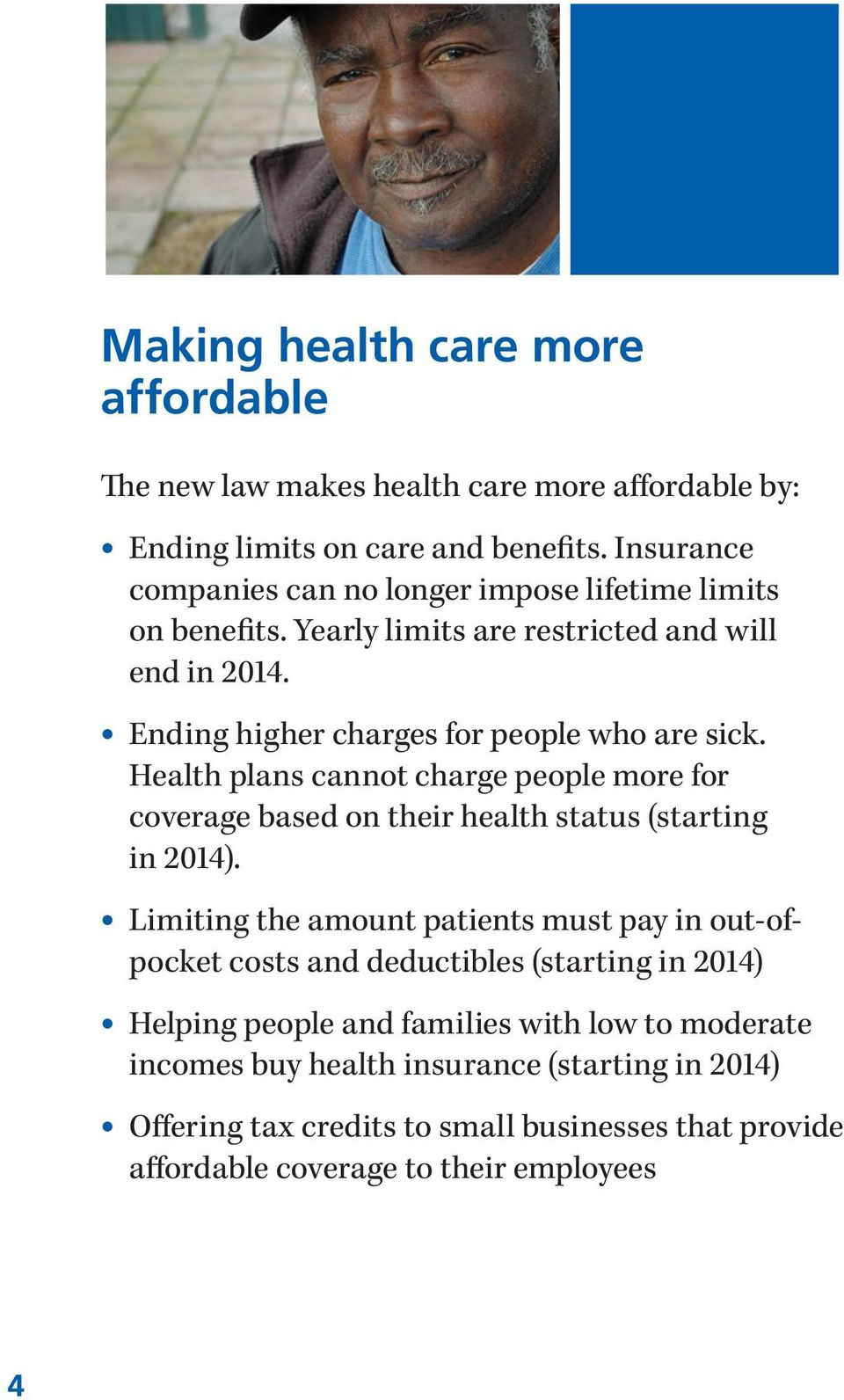 Health plans cannot charge people more for coverage based on their health status (starting in 2014).