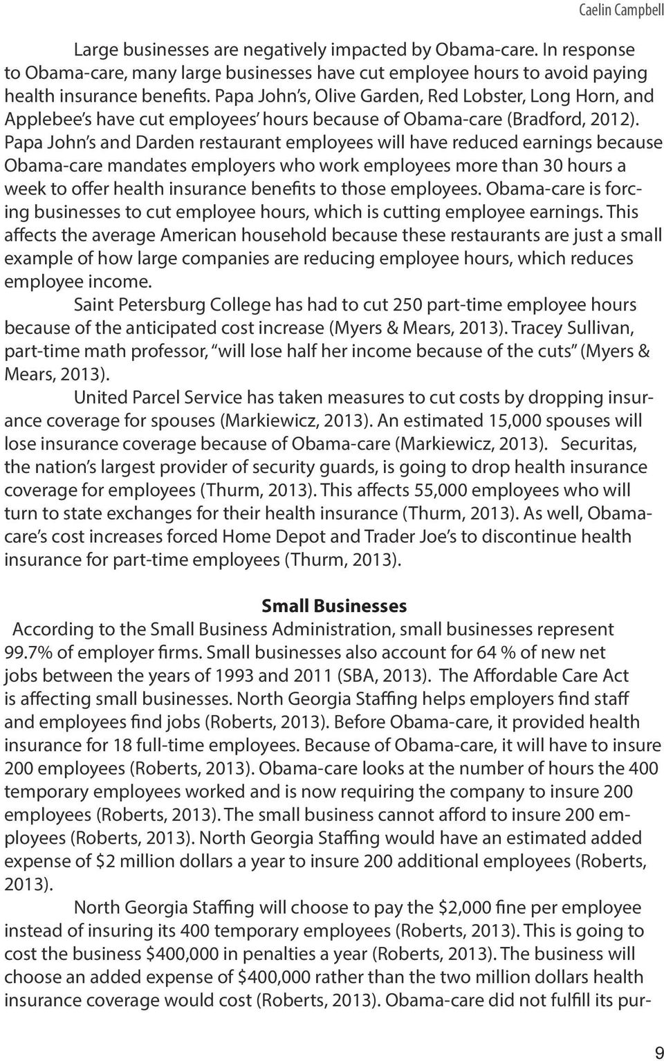 Papa John s and Darden restaurant employees will have reduced earnings because Obama-care mandates employers who work employees more than 30 hours a week to offer health insurance benefits to those