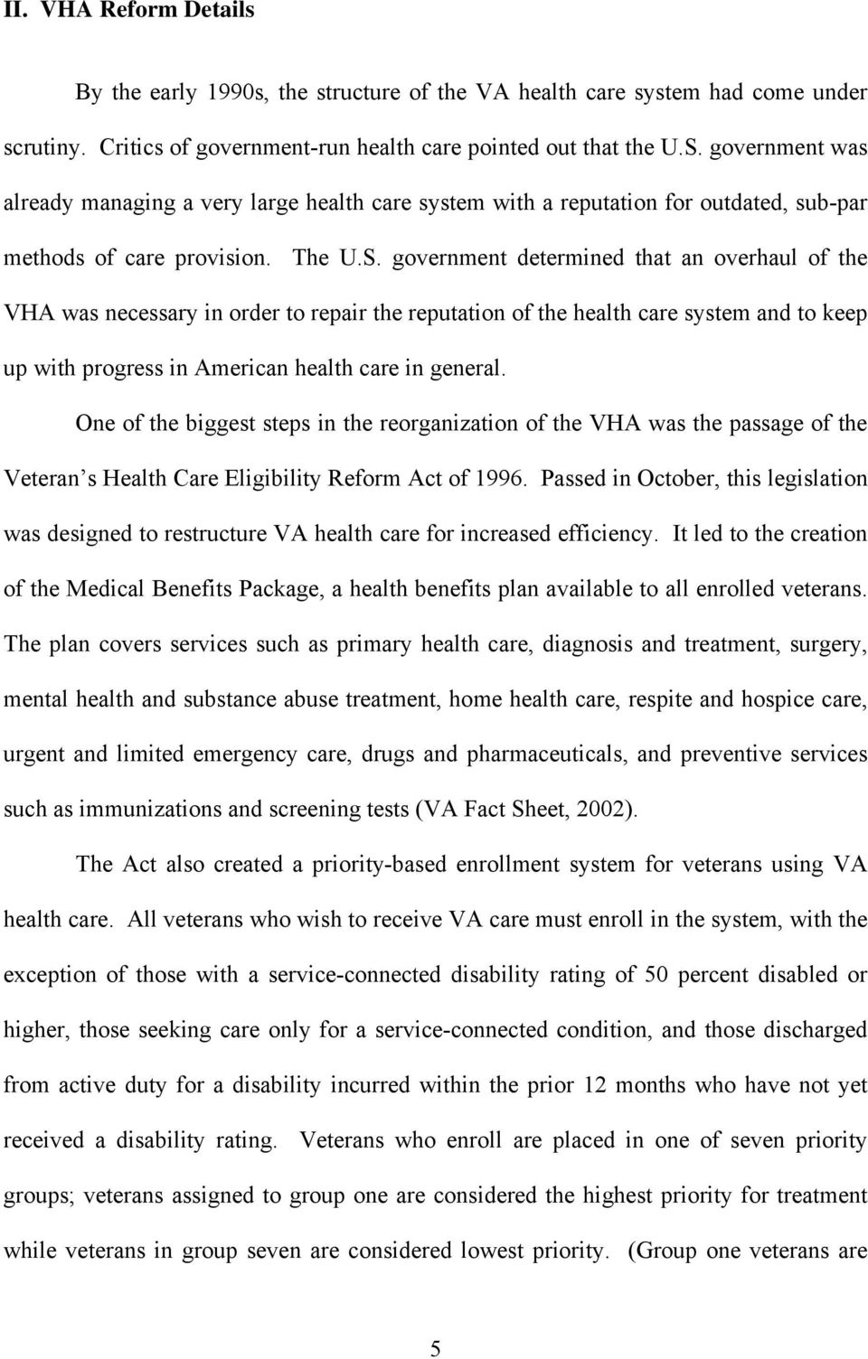 government determined that an overhaul of the VHA was necessary in order to repair the reputation of the health care system and to keep up with progress in American health care in general.