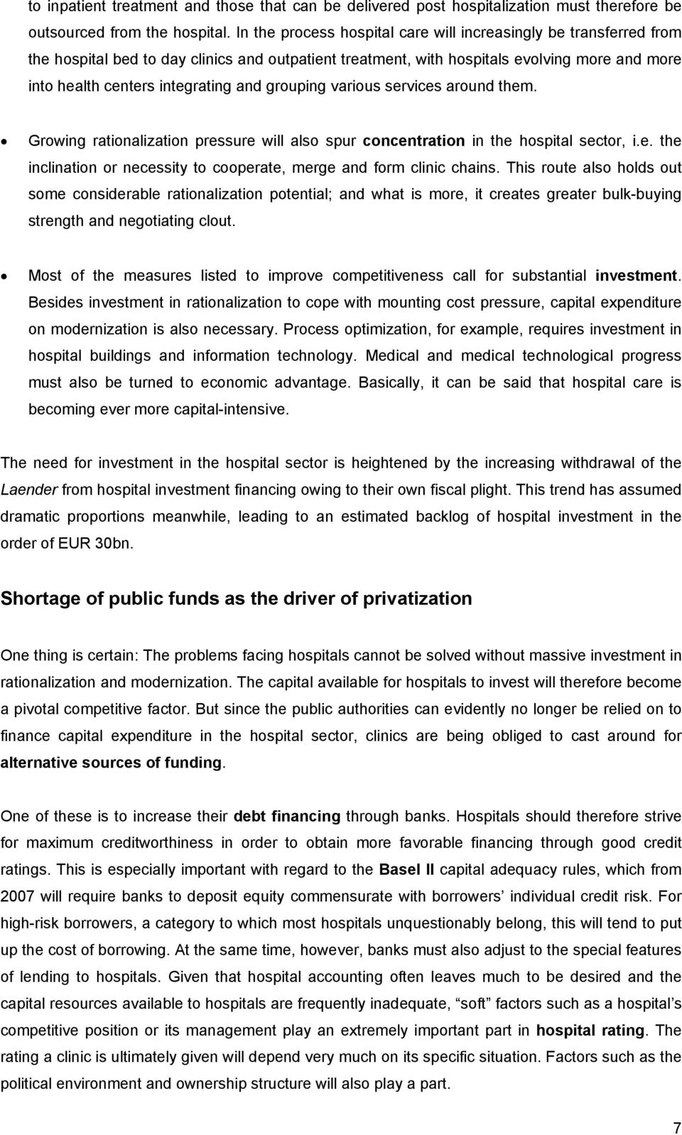 grouping various services around them. Growing rationalization pressure will also spur concentration in the hospital sector, i.e. the inclination or necessity to cooperate, merge and form clinic chains.