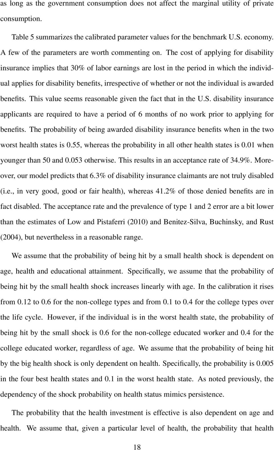 The cost of applying for disability insurance implies that 30% of labor earnings are lost in the period in which the individual applies for disability benefits, irrespective of whether or not the